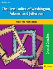 The First Ladies of Washington, Adams, and Jefferson: Meet the First Ladies