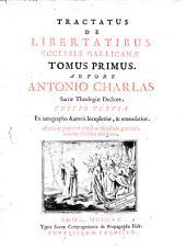 Tractatus De Libertatibus Ecclesiae Gallicanae: Accedunt praetereà ejusdem Opuscula quatuor, antehac seorsùm evulgata, Volume 1