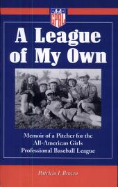 A League of My Own: Memoir of a Pitcher for the All-American Girls Professional Baseball League