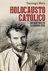 Holocausto católico: Los mártires de la Guerra Civil