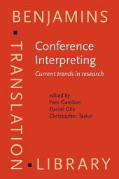 Conference Interpreting: Current trends in research. Proceedings of the International Conference on Interpreting: What do we know and how?
