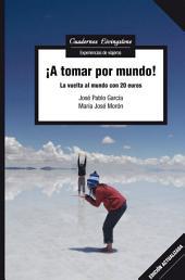 ¡A tomar por mundo!: La vuelta al mundo con 20 euros (edición actualizada)