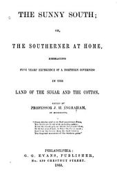 The Sunny South, Or, The Southerner at Home: Embracing Five Years' Experience of a Northern Governess in the Land of the Sugar and the Cotton