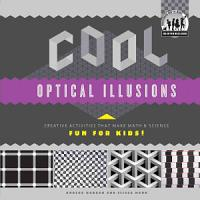 Cool Optical Illusions  Creative Activities that Make Math   Science Fun for Kids  PDF