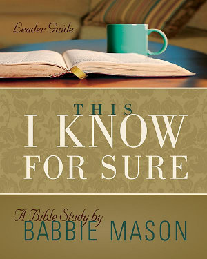 This I Know For Sure   Women s Bible Study Leader Guide PDF