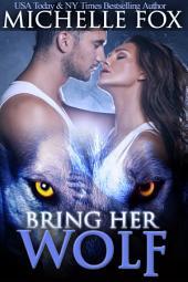 Shapeshifter Werewolf Romance: Bring Her Wolf (Free Werewolf Romance, Freebie, Erotica, Consensual Rough Sex)