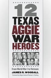 12 Texas Aggie War Heroes: From World War I to Vietnam
