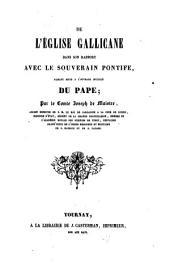 De l'église gallicane dans son rapport avec le Souverain Pontife, pour servir de suite à l'ouvrage intitulé, Du Pape