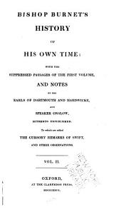 History of His Own Time: With the Suppressed Passages of the First Volume and Notes by the Earls of Dartmouth and Hardwicke and Speaker Onslow, Hitherto Unpublished. To which are Added the Cursory Remarks of Swift, and Other Observations, Volume 2