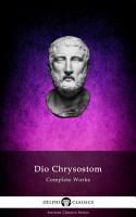 Delphi Complete Works of Dio Chrysostom    The Discourses   Illustrated  PDF