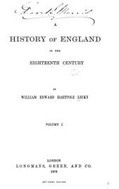 A History of England in the Eighteenth Century: Volume 1