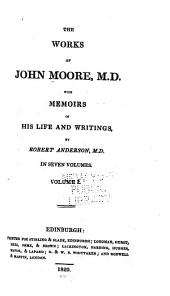 The life of John Moore, M. D. A view of society and manners in France, Switzerland, and Germany