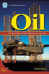 Oil: An Overview of the Petroleum Industry, Edition 6