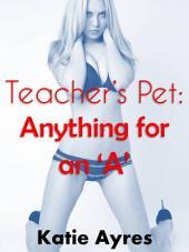 Teacher's Pet: Anything for an 'A' (Teacher Student Romance)