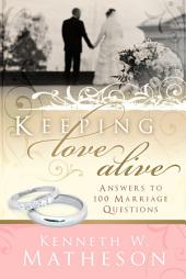 Keeping Love Alive: Answers to 100 Marriage Questions