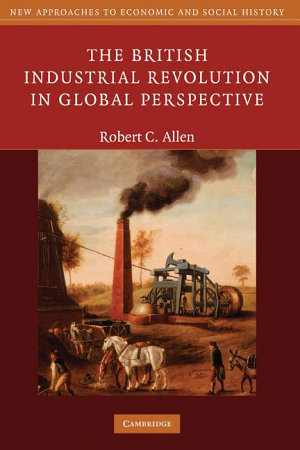 The British Industrial Revolution in Global Perspective PDF