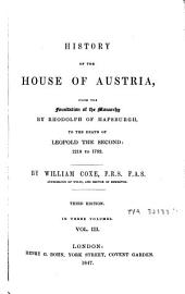 History of the House of Austria, from the Foundation of the Monarchy by Rhodolph of Hapsburgh, to the Death of Leopold the Second: 1218-1792: Volume 3