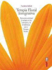 Terapia Floral Integrativa: Recursos, actitud y valores en la consulta y la enseñanza de la Terapia Floral