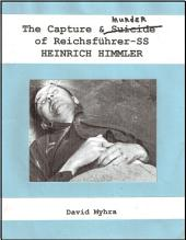 The Capture and Murder of Reichsfuhrer SS Heinrich Himmler