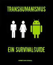 Transhumanismus: Ein Survivalguide