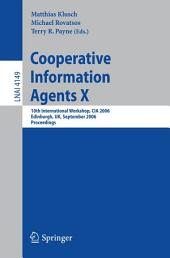 Cooperative Information Agents X: 10th International Workshop, CIA 2006, Edinburgh, UK, September 11-13, 2006, Proceedings