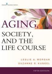 Aging, Society, and the Life Course, Fifth Edition: Edition 5