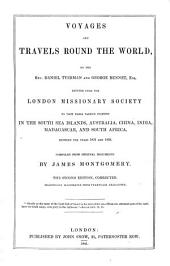 Voyages and Travels Round the World: By the Rev. Daniel Tyerman and George Bennett, Esq. : Deputed from the London Missionary Society to Visit Their Various Stations in the South Sea Islands, China, India, Madagascar, and South Africa Between the Years 1821 and 1829