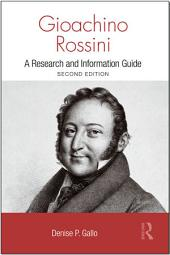 Gioachino Rossini: A Research and Information Guide, Edition 2