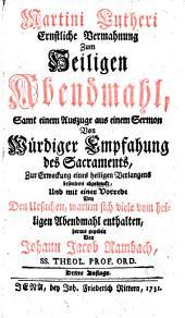 Martini Lutheri Ernstliche Vermahnung zum H. Abendmahl: samt einem Auszuge aus einem Sermon von Würdiger Empfahung des Sacraments