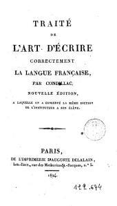 Traité de l'art d'ecrire correctement la langue française: nouvelle edition a laquelle on a conserve la même dictin de l'instituteur a son èlève