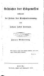 Geschichte der Eidgenossen: während der Zeiten der Kirchentrennung, Band 1