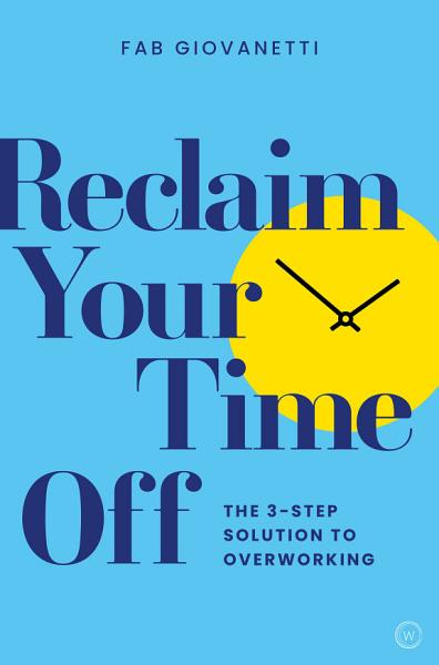 Download Reclaim Your Time Off Book