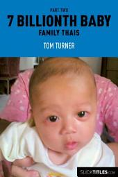 Family Thais - 7 Billionth Baby: Part Two