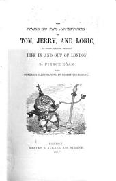 Life in London, Or, The Day and Night Scenes of Jerry Hawthorn, Esq. and His Elegant Friend Corinthian Tom ...