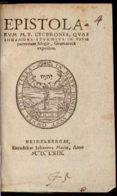 Epistolarum M. T. Ciceronis, quas Johannes Sturmius in usum puerorum selegit, Germanica expositio