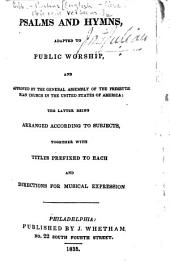 Psalms and Hymns, adapted to public worship, and approved by the General Assembly of the Presbyterian Church in the United States of America, etc