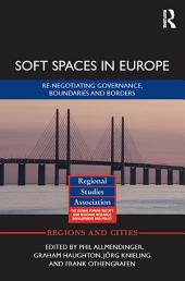 Soft Spaces in Europe: Re-negotiating governance, boundaries and borders