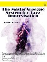 The Master Arpeggio System for Jazz Improvisation