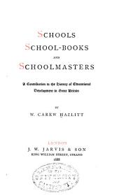 Schools, School-books and Schoolmasters: A Contribution to the History of Educational Development in Great Britain