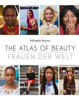 The Atlas of Beauty   Frauen der Welt PDF