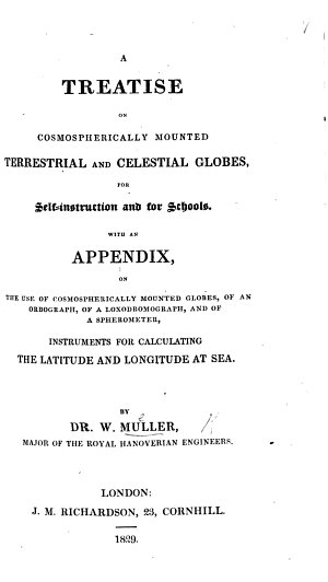A Treatise on cosmospherically mounted Terrestrial and Celestial Globes  for self instruction and for Schools  etc