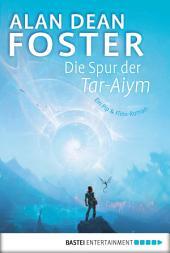 Die Spur der Tar-Aiym: Roman