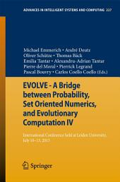 EVOLVE - A Bridge between Probability, Set Oriented Numerics, and Evolutionary Computation IV: International Conference Held at Leiden University, July 10-13, 2013