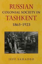 Russian Colonial Society in Tashkent, 1865--1923