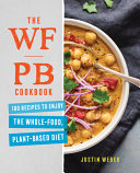 The Wfpb Cookbook  100 Recipes to Enjoy the Whole Food  Plant Based Diet