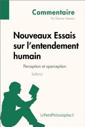 Nouveaux Essais sur l'entendement humain de Leibniz - Perception et aperception (Commentaire): Comprendre la philosophie avec lePetitPhilosophe.fr