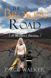 THE BROKEN ROAD: ( A MOTHER'S JOURNEY )
