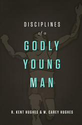 Disciplines Of A Godly Young Man Book PDF