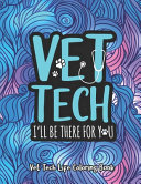 Vet Tech. I'll Be There for You