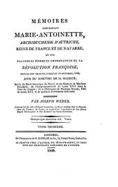 Mémoires concernant Marie-Antoinette, archiduchesse d'Autriche, reine de France: et sur plusiseurs époques importantes de la Révolution Françoise, depuis son origine jusqu'au 16. Octobre 1793, jour du martyre de Sa Majesté, Volume3